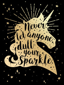 Never Let Anyone Dull Your Sparkle